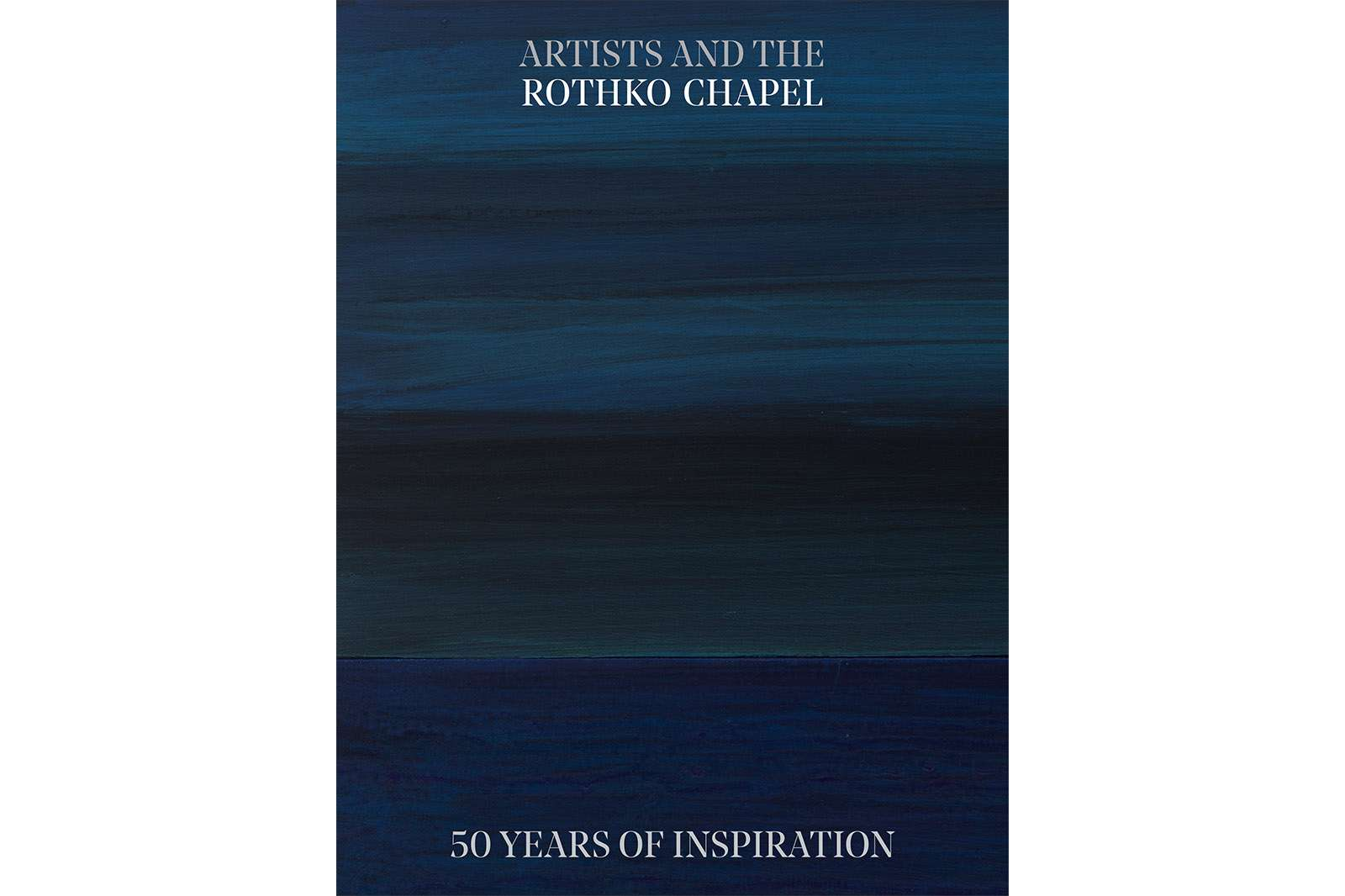 Artists and the Rothko Chapel: 50 Years of Inspiration. Edited by Frauke V. Josenhans. Published by the Moody Center for the Arts, distributed by Yale University Press. (2021)